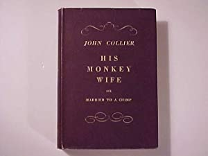 HIS MONKEY WIFE or Married to a Chimp.: Collier, John