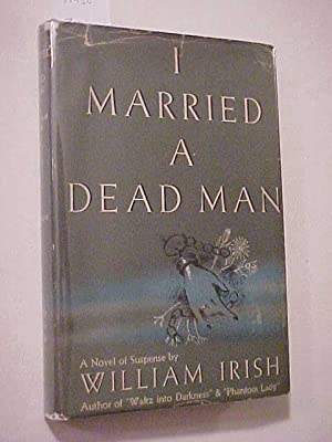 I MARRIED A DEAD MAN: IRISH, William /aka WOOLRICH, Cornell