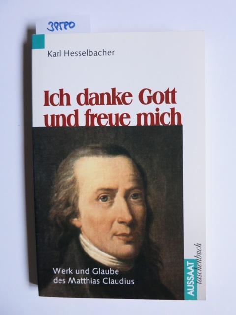 Ich danke Gott und freue mich : Werk und Glaube des Matthias Claudius neu hrsg. von Siegfried Heinzelmann - Hesselbacher, Karl und Siegfried [Bearb.] Heinzelmann