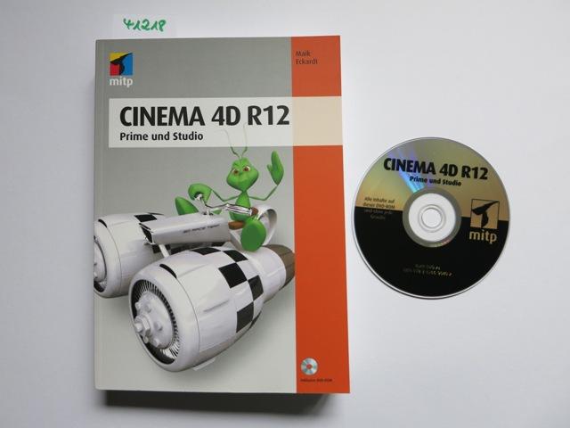 Cinema 4D R12 : Prime und Studio. Maik Eckhardt - Eckardt, Maik (Verfasser)