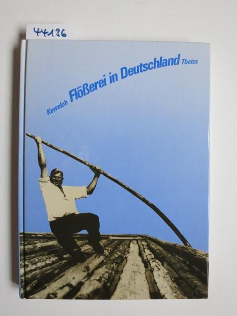 Flösserei in Deutschland. hrsg. von Hans-Walter Keweloh. Im Auftr. d. Dt. Schiffahrtsmuseums Bremerhaven
