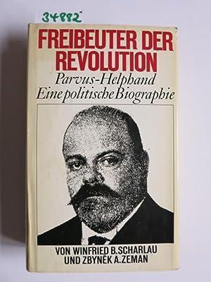 Freibeuter der Revolution. Parvus-Helphand. Eine politische Biographie: Scharlau, Winfried B.