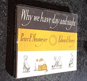 Why We Have Day and Night: Neumeyer, Peter F. & Edward Gorey