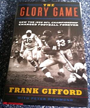 The Glory Game : How the 1958 NFL Championship Changed Football Forever: Gifford, Frank; Richmond, ...