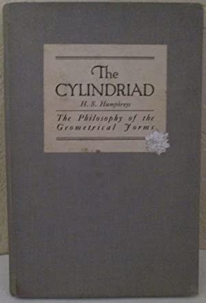 The Cylindriad - The Philosophy of the Geometrical Forms: Humphreys, H. S.
