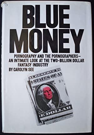 BLUE MONEY: PORNOGRAPHY AND THE PORNOGRAPHERS - AN INTIMATE LOOK AT THE TWO-BILLION-DOLLAR FANTASY ...