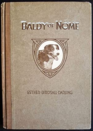 BALDY OF NOME: AN IMMORTAL OF THE TRAIL: Darling, Esther Birdsall