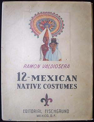 MEXICAN NATIVE COSTUMES: Valdiosera, Ramon; Introduction