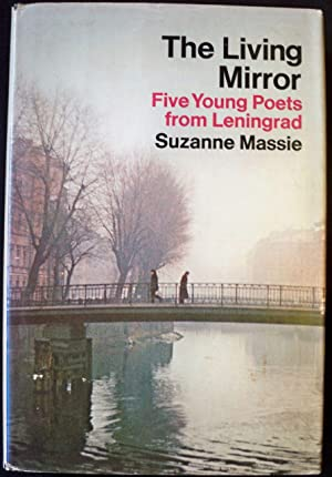 THE LIVING MIRROR: FIVE YOUNG POETS FROM LENINGRAD: Massie, Suzanne; Translations By Max Hayward
