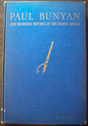 PAUL BUNYAN AND RESINOUS RHYMES OF THE: Alvord, Thomas G.,