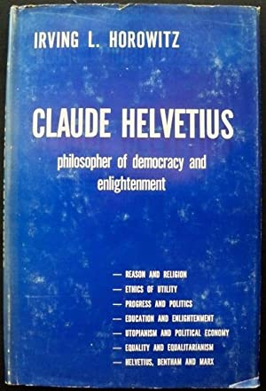 CLAUDE HELVETIUS: PHILOSOPHER OF DEMOCRACY AND ENLIGHTENMENT: Horowitz, Irving Louis