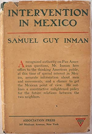 INTERVENTION IN MEXICO: Inman, Samuel Guy; Foreword by Professor William R. Shepherd