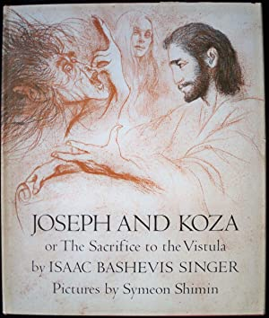 JOSEPH AND KOZA, OR THE SACRIFICE TO THE VISTULA: Singer, Isaac Bashevis; Translated from the ...