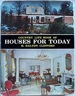 COUNTRY LIFE BOOK OF HOUSES FOR TODAY: Clifford, H. Dalton