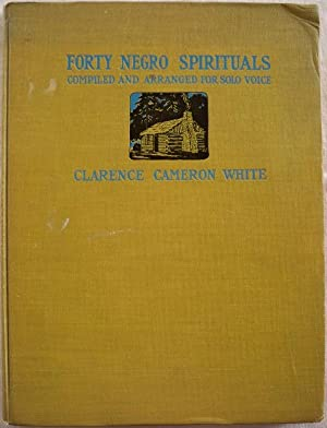 FORTY (40) NEGRO SPIRITUALS COMPILED & ARRANGED FOR SOLO VOICE WITH PIANOFORTE ACCOMPANIMENT: ...