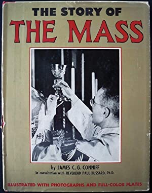 THE STORY OF THE MASS: Conniff, James C.G.; In Consultation with Rev. Paul Bussard