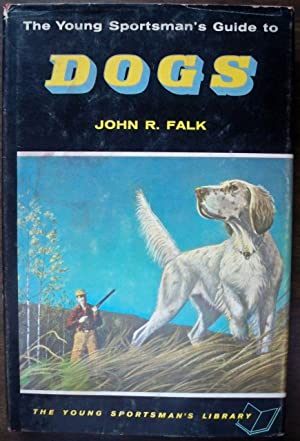THE YOUNG SPORTSMAN'S GUIDE TO DOGS (THE: Falk, John R.