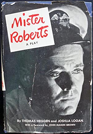 MISTER ROBERTS: A PLAY: Heggen, Thomas &