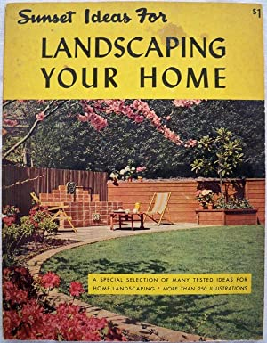 SUNSET IDEAS FOR LANDSCAPING YOUR HOME: Editors of Sunset Magazine