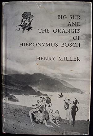 BIG SUR AND THE ORANGES OF HIERONYMUS BOSCH: Miller, Henry