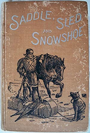 SADDLE, SLED AND SNOWSHOE: PIONEERING ON THE SASKATCHEWAN IN THE SIXTIES: McDougall, John