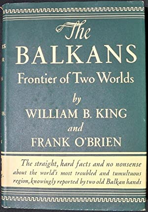 THE BALKANS: FRONTIER OF TWO WORLDS: King, William B. & Frank O'Brien