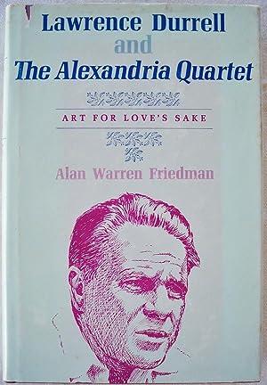 LAWRENCE DURRELL AND THE ALEXANDRA QUARTET: ART FOR LOVE'S SAKE: Friedman, Alan Warren