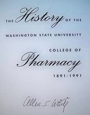 THE HISTORY OF THE WASHINGTON STATE UNIVERSITY COLLEGE OF PHARMACY, 1891-1991: White, Allen I.