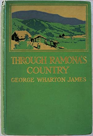 THROUGH RAMONA'S COUNTRY: James, George Wharton