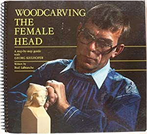 WOODCARVING THE FEMALE HEAD: A STEP-BY-STEP GUIDE WITH GEORG KEILHOFER