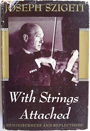 WITH STRINGS ATTACHED: REMINISCENCES AND REFLECTIONS: Szigeti, Joseph