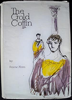 THE GOLD COFFIN: Móra, Ferenc; Translated from the Hungarian by Eva Rácz