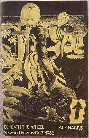 BENEATH THE WHEEL: SELECTED POEMS, 1963-1983: Harris, Latif