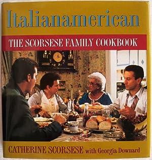 ITALIANAMERICAN: THE SCORSESE FAMILY COOKBOOK: Scorsese, Catherine with Georgia Downard