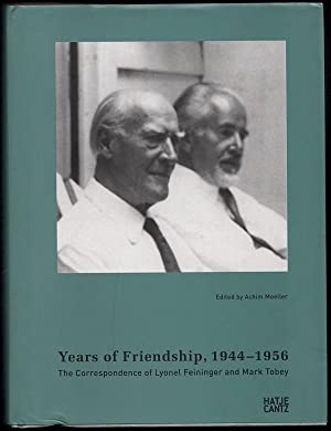 YEARS OF FRIENDSHIP, 1944-1956: THE CORRESPONDENCE OF: Feininger, Lyonel and