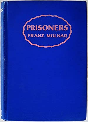 PRISONERS: Molnar, Franz; Translated from the Hungarian By Joseph Szebenyei