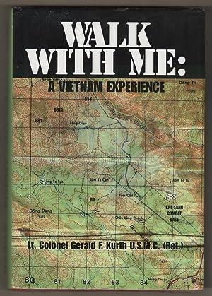 WALK WITH ME: A VIETNAM EXPERIENCE: Kurth, Gerald F.