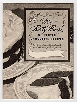 MY PARTY BOOK OF TESTED CHOCOLATE RECIPES: EASY DESSERTS AND REFRESHMENTS WITH AMERICA'S FAVORITE...