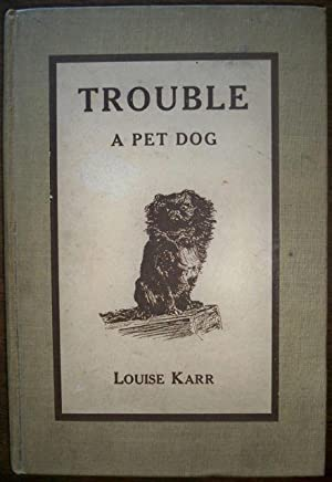 TROUBLE: A PET DOG: Karr, Louise