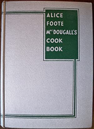 ALICE FOOTE MACDOUGALL'S COOK BOOK: MacDougall, Alice Foote