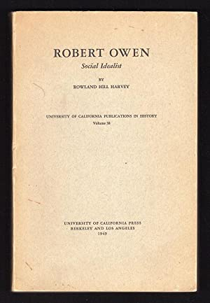 ROBERT OWEN: SOCIAL IDEALIST (UNIVERSITY OF CALIFORNIA PUBLICATIONS IN HISTORY, VOL. 38): Harvey, ...