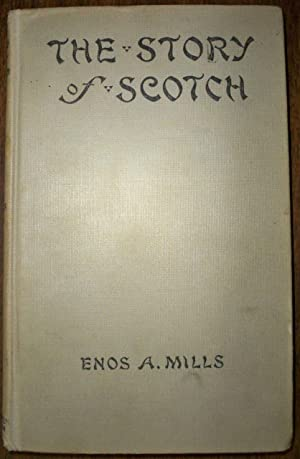 THE STORY OF SCOTCH: Mills, Enos A.
