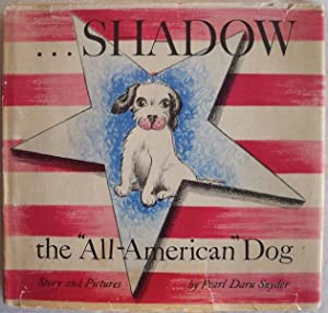 """SHADOW: THE """"ALL-AMERICAN"""" DOG: Snyder, Pearl Daru; Story & Pictures by"""