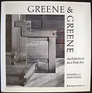 GREENE & GREENE: ARCHITECTURE AS A FINE ART: Makinson, Randall L.