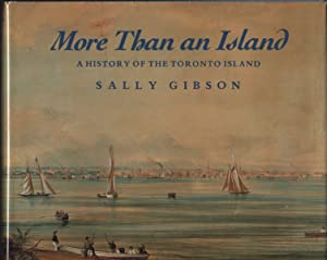 MORE THAN AN ISLAND: A HISTORY OF THE TORONTO ISLAND: Gibson, Sally