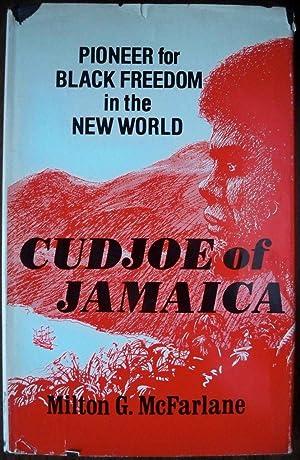 CUDJOE OF JAMAICA: PIONEER FOR BLACK FREEDOM IN THE NEW WORLD: McFarlane, Milton C.