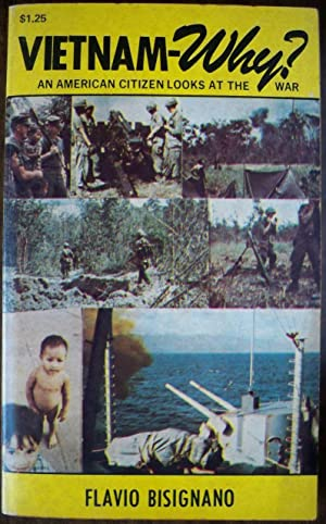 VIETNAM - WHY? AN AMERICAN LOOKS AT THE WAR: Bisignano, Flavio