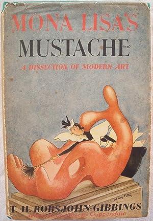 MONA LISA'S MUSTACHE: A DISSECTION OF MODERN: Robsjohn-Gibbings, T.H.