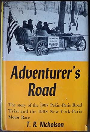 ADVENTURER'S ROAD: THE STORY OF PEKIN-PARIS, 1907 AND NEW YORK-PARIS, 1908: Nicholson, T.R.
