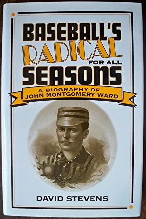 Baseball's Radical for All Seasons: A Biography of John Montgomery Ward (American Sports History ...